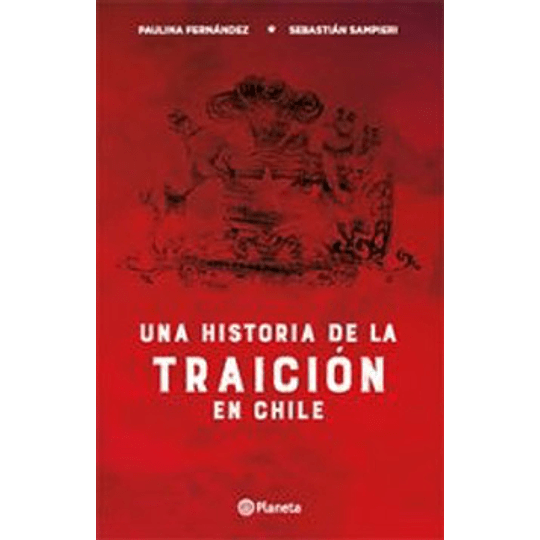 Una Historia De La Traicion En Chile