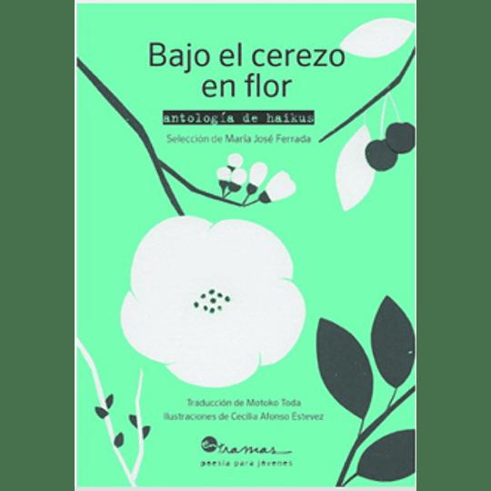 Bajo El Cerezo En Flor (Antologia De Haikus)