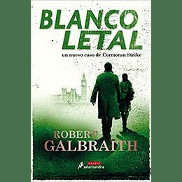 Blanco Letal. Un Nuevo Caso De Cormoran Strike