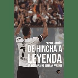 De Hincha A Leyenda. La Biografia De Esteban Paredes