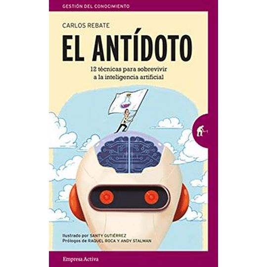 El Antidoto. 12 Tecnicas Para Sobrevivir A La Inteligencia Artificial