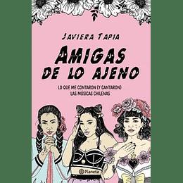 Amigas De Lo Ajeno. Lo Que Me Contaron (Y Cantaron) Las Musicas Chilenas