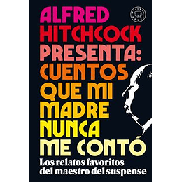 Alfred Hitchcock Presenta: Cuentos Que Mi Madre Nunca Me Conto