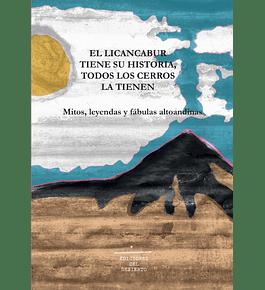 El Licancabur tiene su historia, todos los cerros la tienen. Mitos, leyendas y fábulas altoandinas