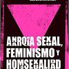 Anarquia sexual, feminismo y homosexualidad