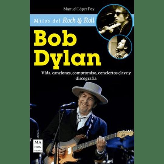 Bob Dylan, Vida, Canciones, Compromiso, Conciertos Claves Y Discografía