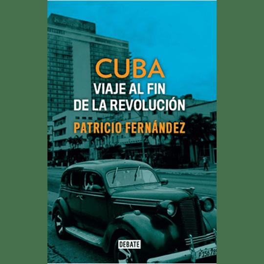 Cuba. Viaje Al Fin De La Revolucion