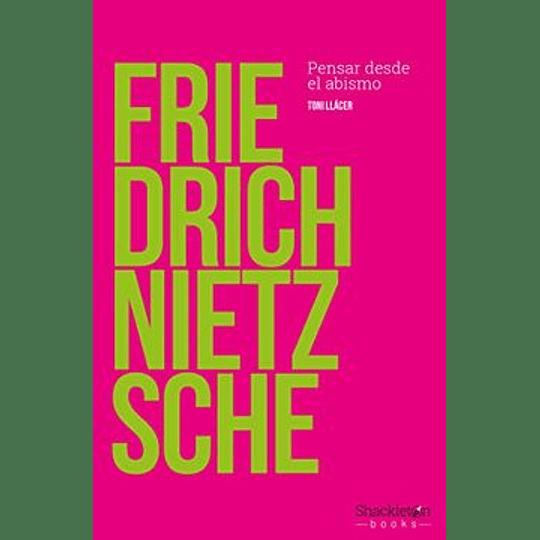 Friedrich Nietzsche: Pensar Desde El Abismo