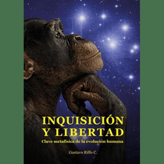 Inquisicion Y Libertad Clave Metafisica De La Evolucion Humana