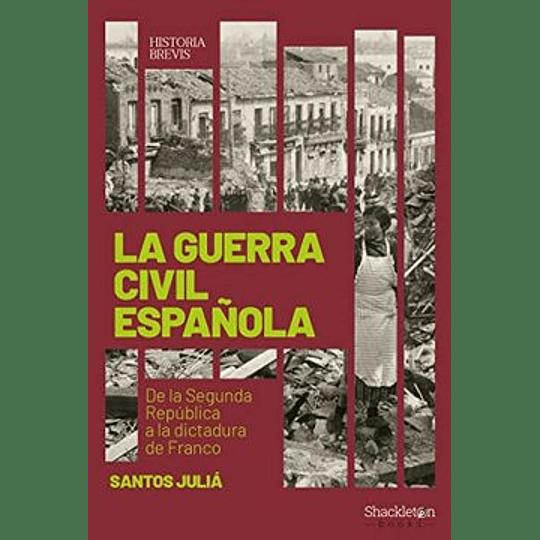 La Guerra Civil Española: De La Segunda Republica A La Dictadura De Franco