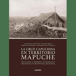 La Cruz Capuchina En Territorio Mapuche