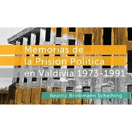 Memorias De La Prision Politica En Valdivia 1973-1991