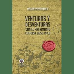 Venturas Y Desventuras Con El Patrimonio Cultural (1953-1973)