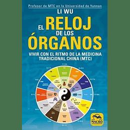 El Reloj De Los Organos - Vivir Con El Ritmo De La Medicina Tradicional China (Mtc)
