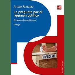 La Pregunta Por El Régimen Político. Conversaciones Chilenas