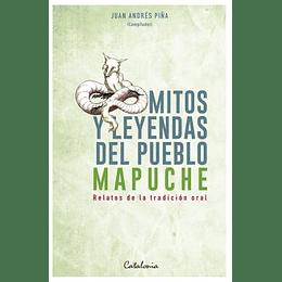 Mitos Y Leyendas Del Pueblo Mapuche. Relatos De La Tradición Oral