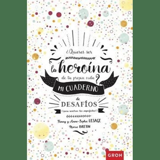 ¿Quieres Ser La Heroina De Tu Propia Vida? Mi Cuaderno De Desafios