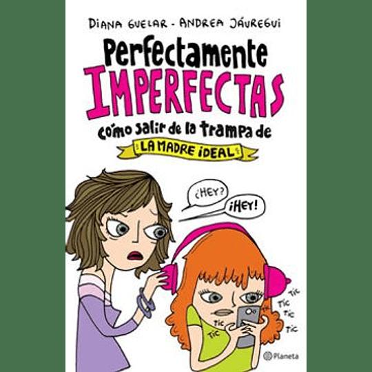 Perfectamente Imperfectas Como Salir De La Trampa De La Madra Ideal