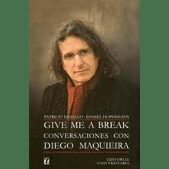 Give Me A Break Conversaciones Con Diego Maquieira