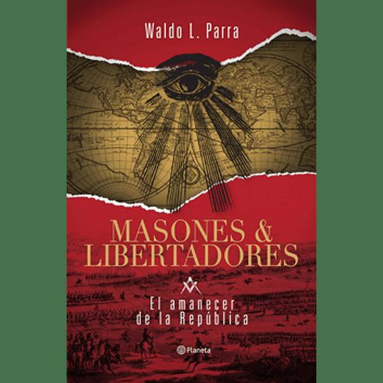 Masones Y Libertadores, El Amanecer De La Republica