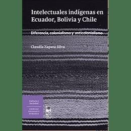 Intelectuales Indigenas En Ecuador, Bolivia Y Chile