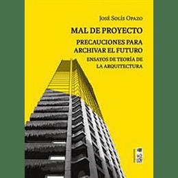 Mal De Proyecto - Precauciones Para Archivar El Futuro - Ensayos De Teoria De La Arquitectura
