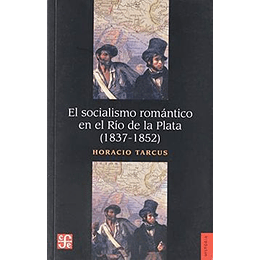 El Socialismo Romantico En El Rio De La Plata 1837 1852