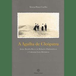 A AGULHA DE CLÉOPATRA. Jaime Batalha reis e as relações diplomáticas e culturais Luso-Britânicas.