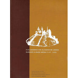 A ALCAIDARIA E OS ALCAIDES DE LISBOA DURANTE A IDADE MÉDIA (1147-1433).