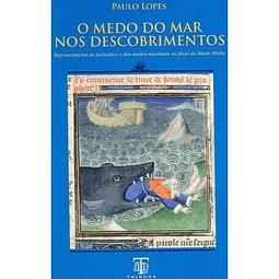 O Medo do Mar nos Descobrimentos. Representações do fantástico e dos medos marinhos no final da Idade Média