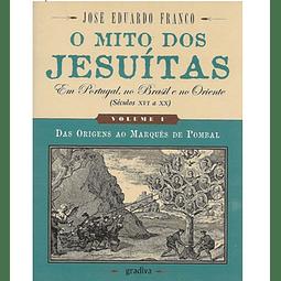 O MITO DOS JESUÍTAS em Portugal, no Brasil e no Oriente. Vol. I (Das Origens ao Marquês de Pombal). Prefácio de Bernard Vicent. Vol II (Do Marquês de Pombal ao século XX).