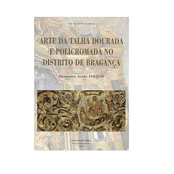 Arte da Talha Dourada e Policromada no Distrito de Bragança.
