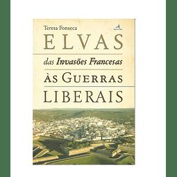 Elvas – das Invasões Francesas às Guerras Liberais