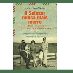 O Salazar nunca mais morre: cartas de África em tempos de guerra e amor
