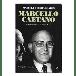 Marcello Caetano. O Homem que perdeu a fé