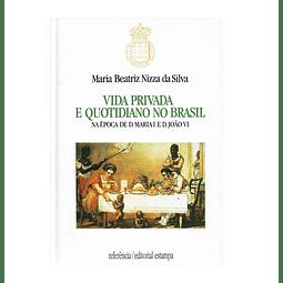 Vida Privada e Quotidiano no Brasil na Época de D. Maria I e D. João VI.
