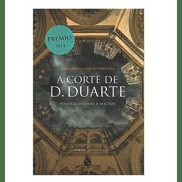 A Corte de D. Duarte. Política, cultura e afectos.