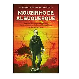 Mouzinho de Albuquerque. Do Sertão de Moçambique ao fausto das cortes europeias. Pelos caminhos da Honra da Glória e da Pátria.