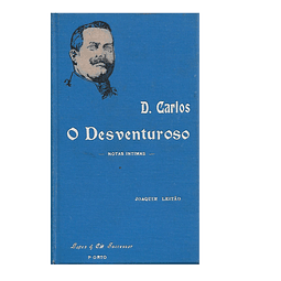 D. CARLOS. O DESVENTUROSO.