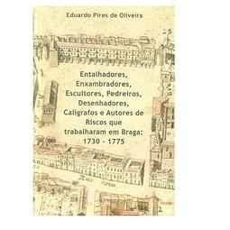 ENTALHADORES, ENXAMBRADORES, ESCULTORES, Pedreiros, Desenhadores, Calígrafos e Autores de Riscos que Trabalharam em Braga: 1730 – 1775.