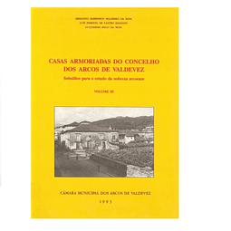 Casas armoriadas do Concelho dos Arcos de Valdevez: subsídios para o estudo da nobreza arcoense. Volume III