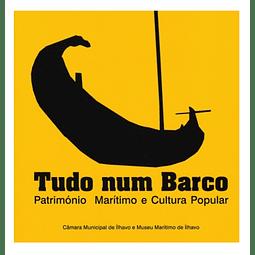 TUDO NUM BARCO. PATRIMÓNIO MARÍTIMO E CULTURA POPULAR.