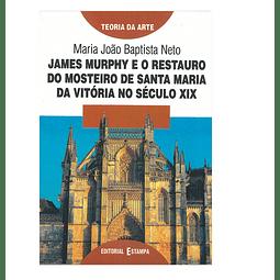 James Murphy e o Restauro do  Mosteiro de Santa Maria da Vitória no Século XIX