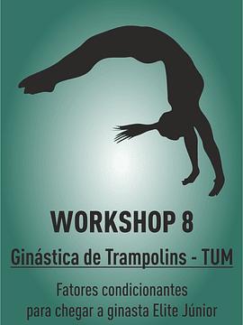 Workshop 8 - TUM: FATORES CONDICIONANTES PARA CHEGAR A GINASTA ELITE JÚNIOR