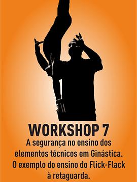 WORKSHOP 7 - A SEGURANÇA NO ENSINO DOS ELEMENTOS TÉCNICOS EM GINÁSTICA. O EXEMPLO DO ENSINO DO FLICK FLACK À RETAGUARDA