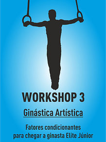 Workshop GAM -  FATORES CONDICIONANTES PARA CHEGAR A GINASTA ELITE JÚNIOR