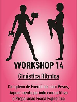 WORKSHOP 14 - GR: COMPLEXO DE EXERCÍCIOS COM PESOS, AQUECIMENTO PERÍODO COMPETITIVO E PREPARAÇÃO FÍSICA ESPECÍFICA