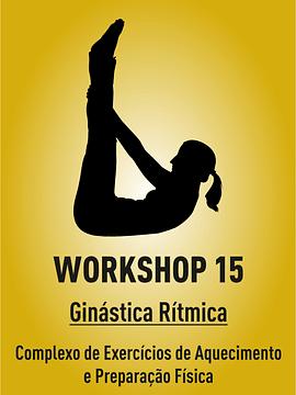 WORKSHOP 15 - GR: COMPLEXO DE EXERCÍCIOS DE AQUECIMENTO E PREPARAÇÃO FÍSICA