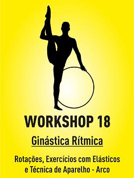 WORKSHOP 18 - GR: ROTAÇÕES, EXERCÍCIOS COM ELÁSTICOS E TÉCNICA DE APARELHO - ARCO