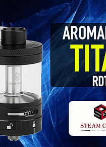 Aromamizer Titan RDTA 41mm Steam Crave
